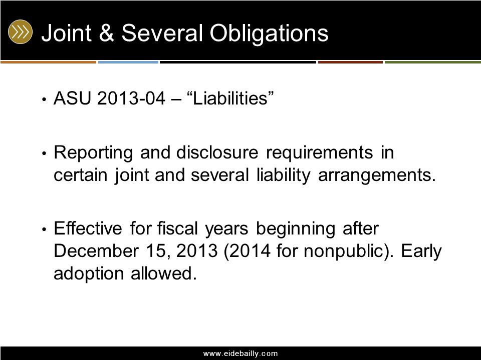 "www.eidebailly.com Joint & Several Obligations ASU 2013-04 – ""Liabilities"" Reporting and disclosure requirements in certain joint and several liabilit"