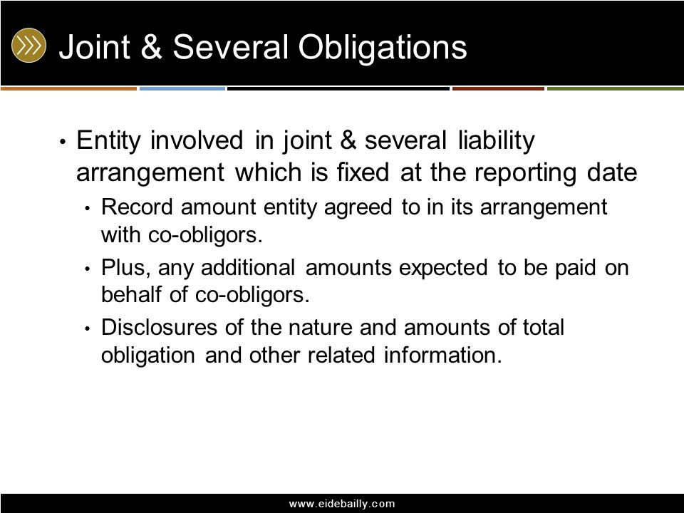 www.eidebailly.com Joint & Several Obligations Entity involved in joint & several liability arrangement which is fixed at the reporting date Record am