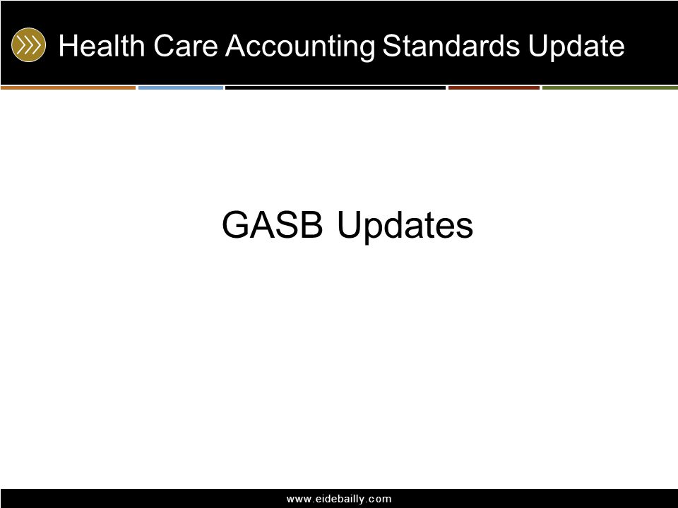 www.eidebailly.com Health Care Accounting Standards Update GASB Updates