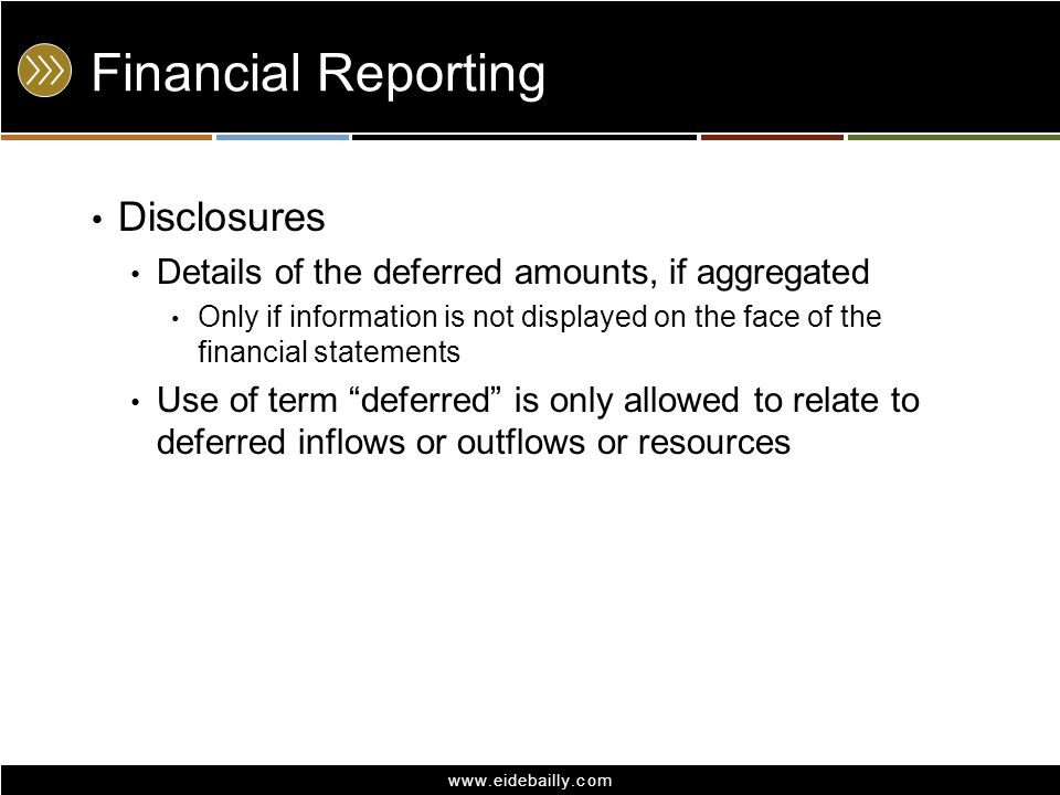 www.eidebailly.com Financial Reporting Disclosures Details of the deferred amounts, if aggregated Only if information is not displayed on the face of