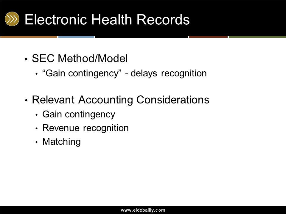 www.eidebailly.com Electronic Health Records Medicare EHR reimbursement treatment method Revenue recognition method - PPS Record upon attestation Record upon receipt – more conservative approach Record when final calculation available – most conservative Recommend - other operating