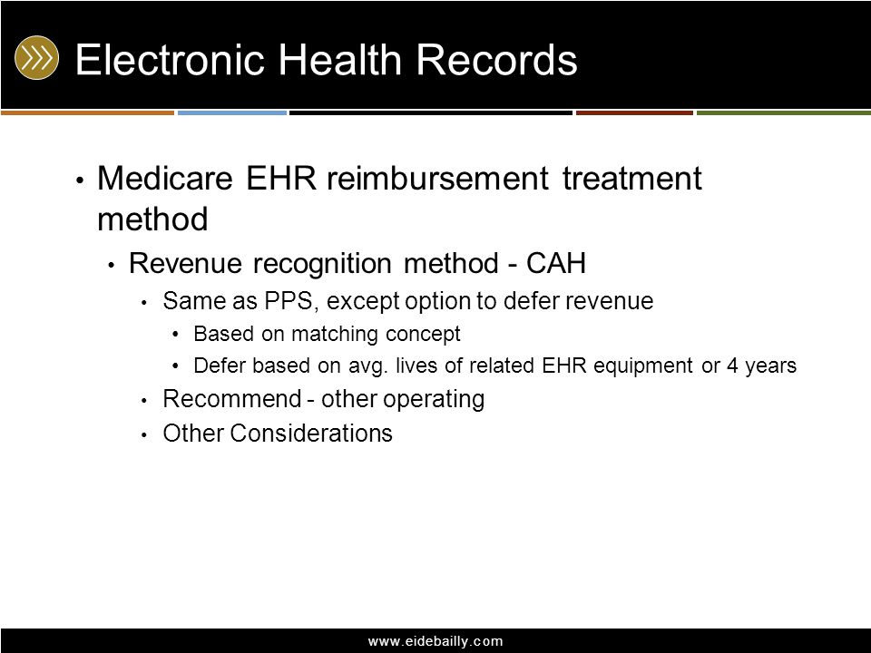 www.eidebailly.com Electronic Health Records Medicare EHR reimbursement treatment method Revenue recognition method - CAH Same as PPS, except option t