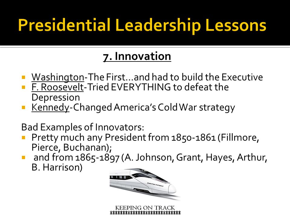 7. Innovation  Washington-The First…and had to build the Executive  F.