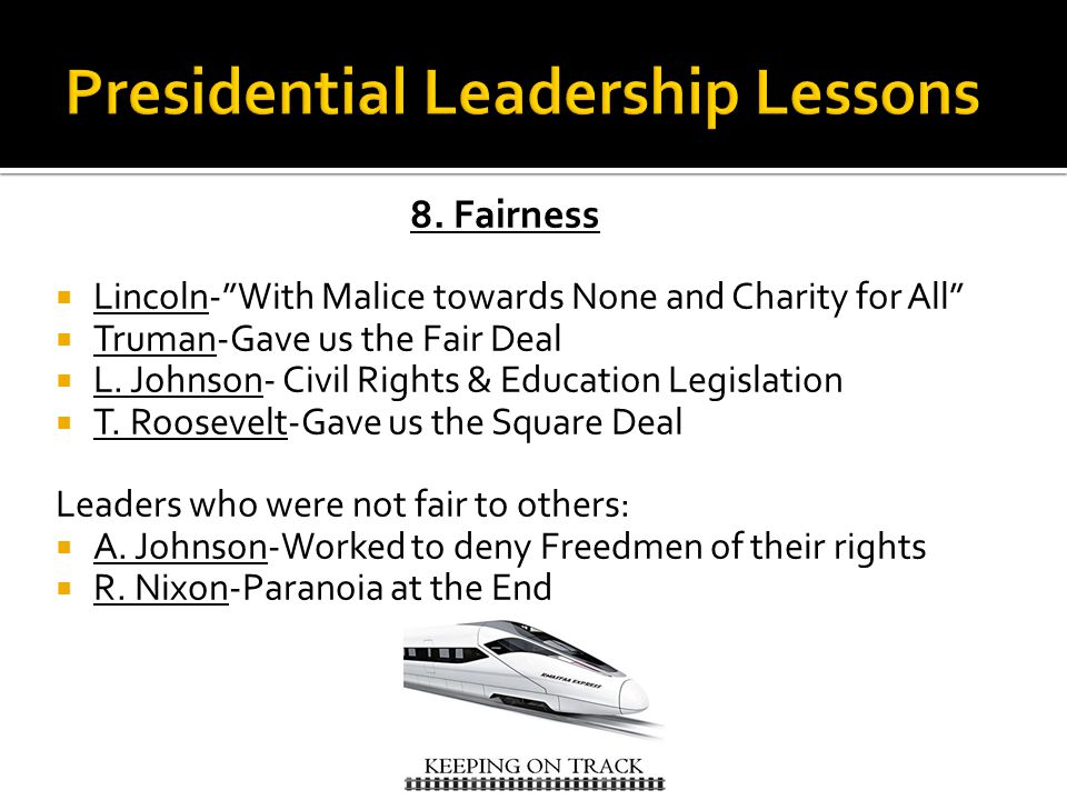 """8. Fairness  Lincoln-""""With Malice towards None and Charity for All""""  Truman-Gave us the Fair Deal  L. Johnson- Civil Rights & Education Legislation"""