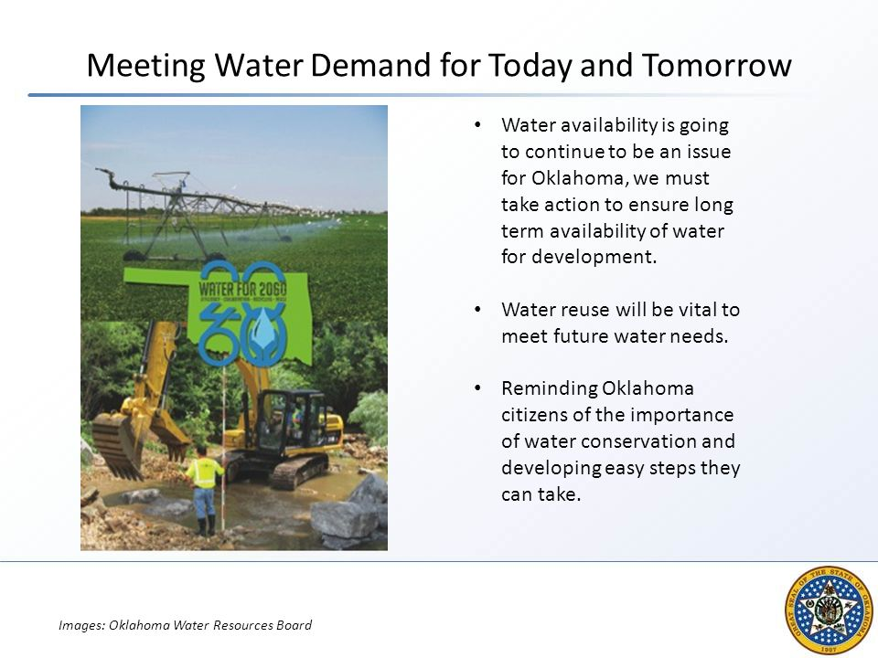 Meeting Water Demand for Today and Tomorrow Water availability is going to continue to be an issue for Oklahoma, we must take action to ensure long te