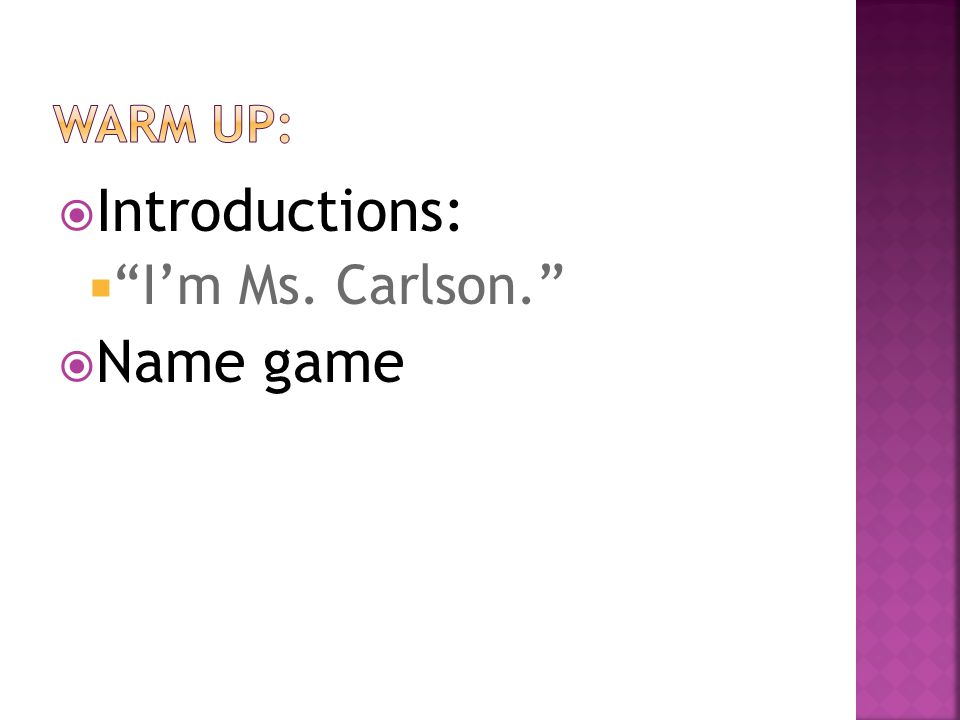 " Introductions:  ""I'm Ms. Carlson.""  Name game"