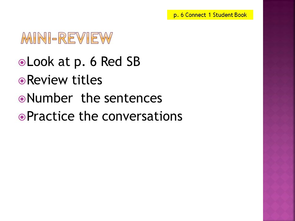  Look at p. 6 Red SB  Review titles  Number the sentences  Practice the conversations p. 6 Connect 1 Student Book