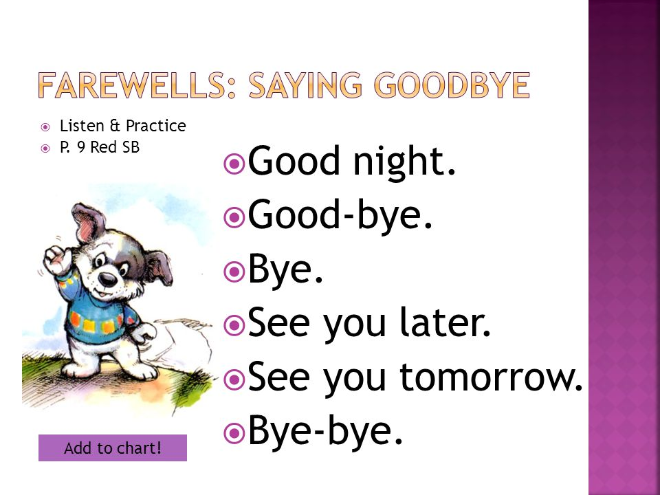  Listen & Practice  P. 9 Red SB  Good night.  Good-bye.  Bye.  See you later.  See you tomorrow.  Bye-bye. Add to chart!