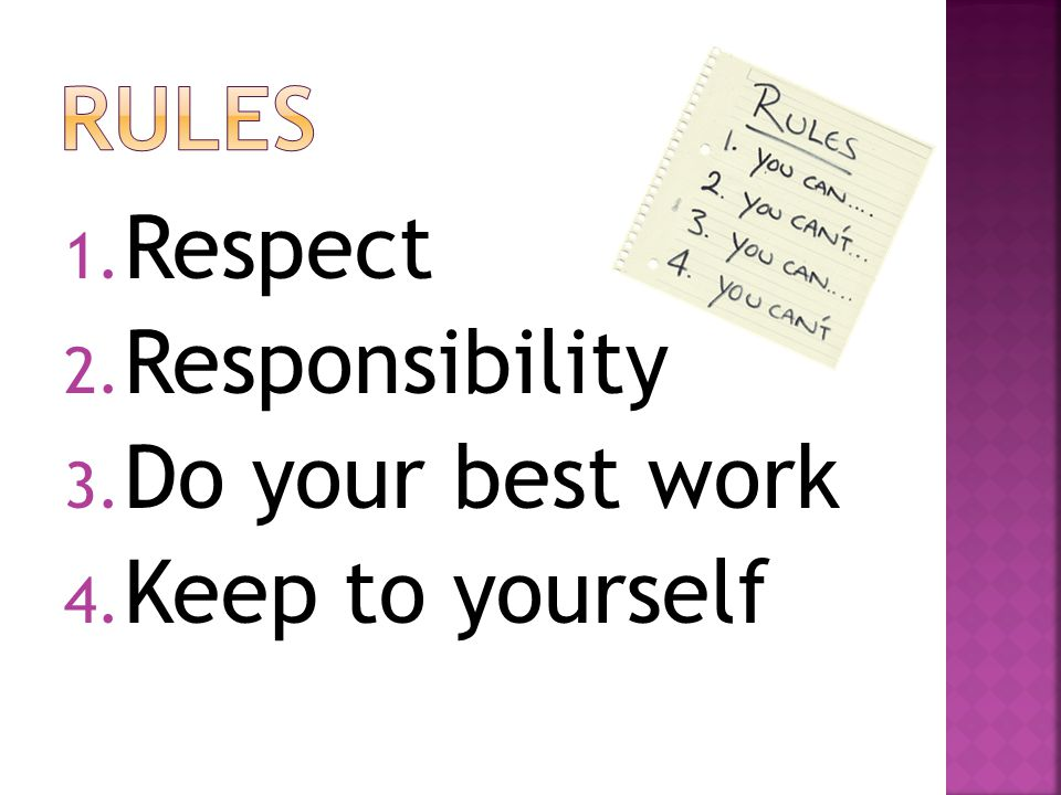 1. Respect 2. Responsibility 3. Do your best work 4. Keep to yourself