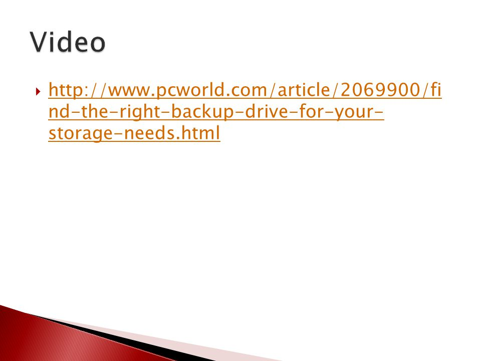  http://www.pcworld.com/article/2069900/fi nd-the-right-backup-drive-for-your- storage-needs.html http://www.pcworld.com/article/2069900/fi nd-the-ri