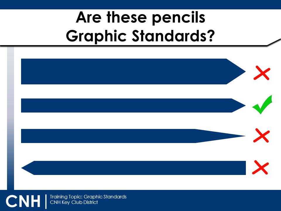 Training Topic: Graphic Standards CNH Key Club District CNH | Are these pencils Graphic Standards?