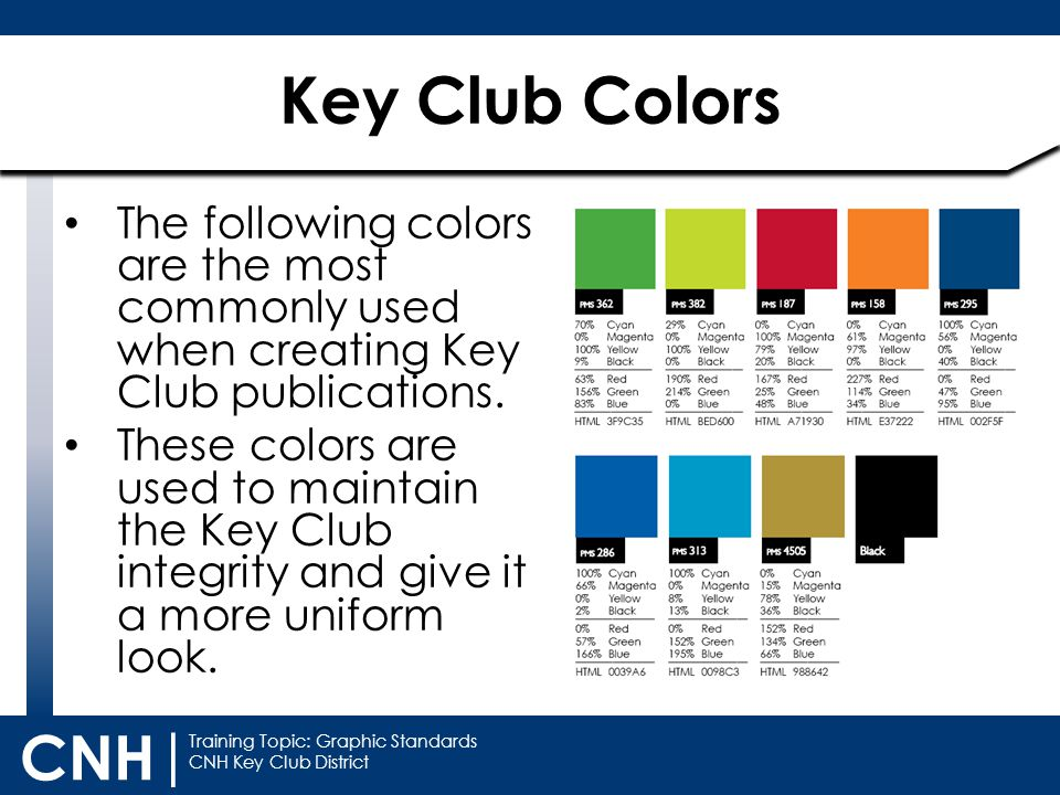 Training Topic: Graphic Standards CNH Key Club District CNH | The following colors are the most commonly used when creating Key Club publications. The