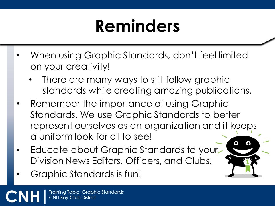 Training Topic: Graphic Standards CNH Key Club District CNH | When using Graphic Standards, don't feel limited on your creativity! There are many ways