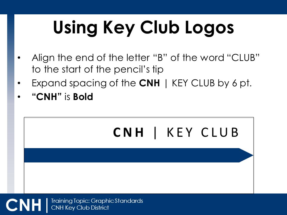 "Training Topic: Graphic Standards CNH Key Club District CNH | Using Key Club Logos CNH | KEY CLUB Align the end of the letter ""B"" of the word ""CLUB"" t"