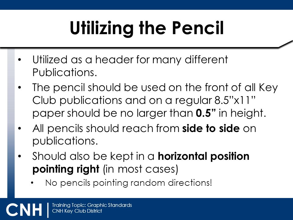 Training Topic: Graphic Standards CNH Key Club District CNH | Utilized as a header for many different Publications. The pencil should be used on the f