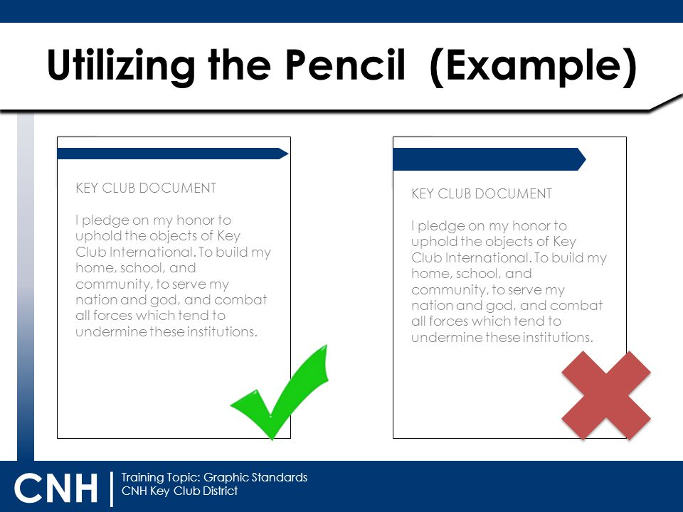 Training Topic: Graphic Standards CNH Key Club District CNH | Utilizing the Pencil (Example) KEY CLUB DOCUMENT I pledge on my honor to uphold the obje