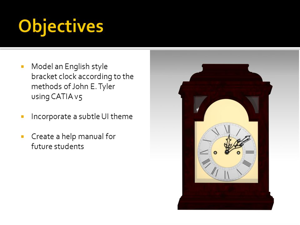  Model an English style bracket clock according to the methods of John E.