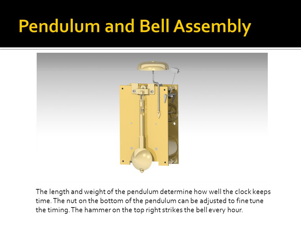 The length and weight of the pendulum determine how well the clock keeps time.