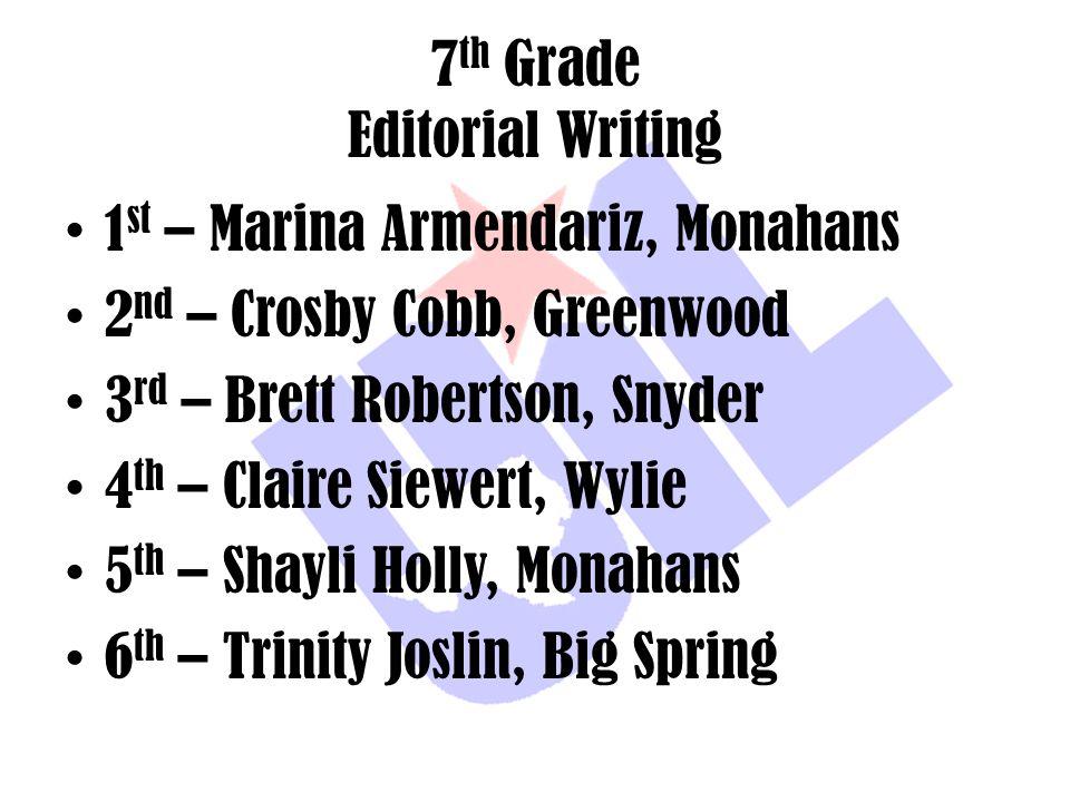 7 th Grade Editorial Writing 1 st – Marina Armendariz, Monahans 2 nd – Crosby Cobb, Greenwood 3 rd – Brett Robertson, Snyder 4 th – Claire Siewert, Wy