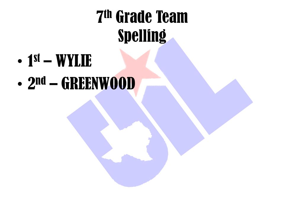 7 th Grade Team Spelling 1 st – WYLIE 2 nd – GREENWOOD