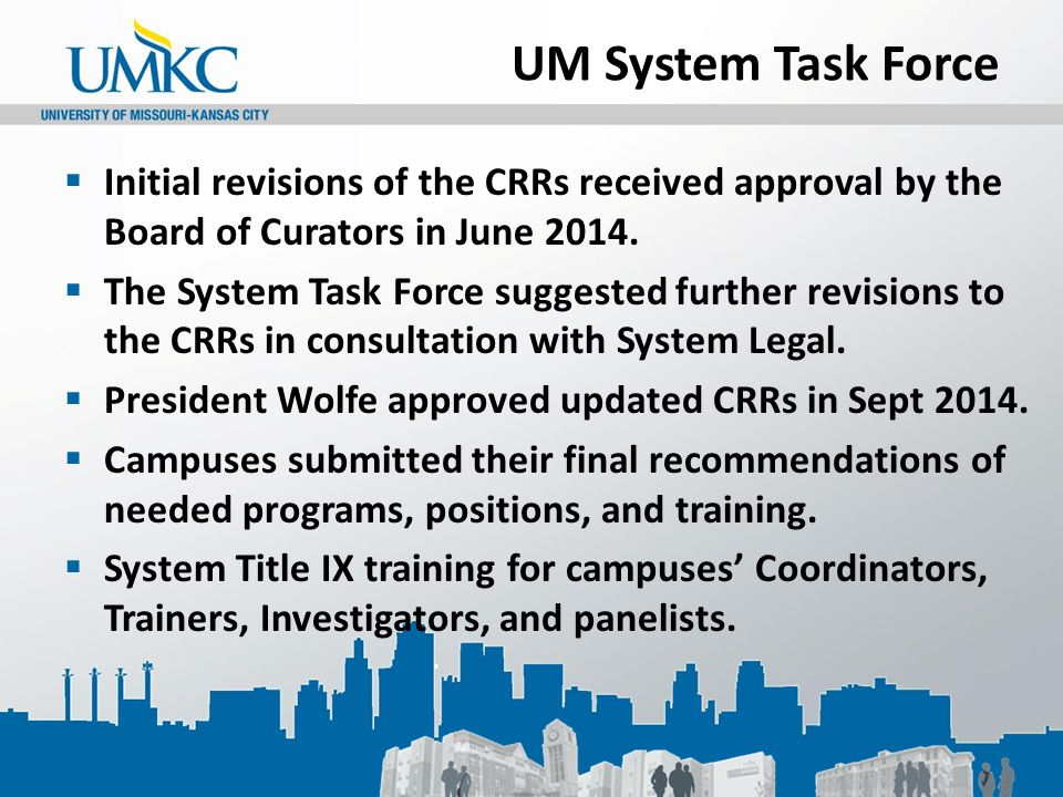 UM System Task Force  Initial revisions of the CRRs received approval by the Board of Curators in June 2014.  The System Task Force suggested furthe