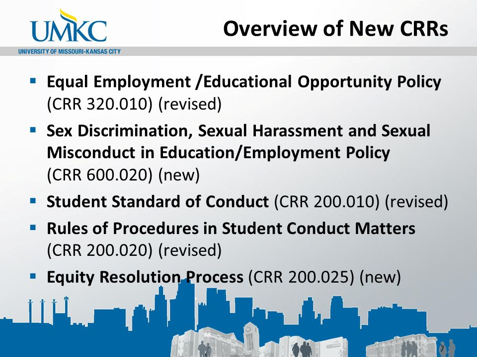 Overview of New CRRs  Equal Employment /Educational Opportunity Policy (CRR 320.010) (revised)  Sex Discrimination, Sexual Harassment and Sexual Mis