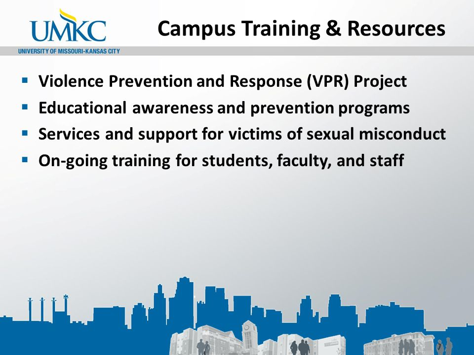 Campus Training & Resources  Violence Prevention and Response (VPR) Project  Educational awareness and prevention programs  Services and support for victims of sexual misconduct  On-going training for students, faculty, and staff