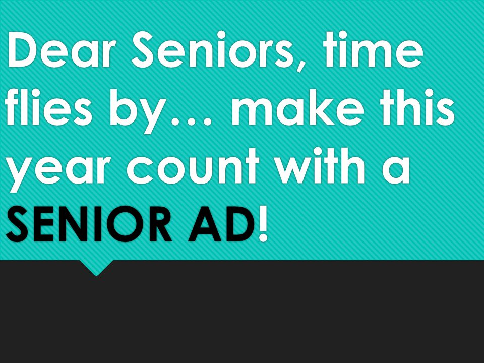 Dear Seniors, time flies by… make this year count with a SENIOR AD!