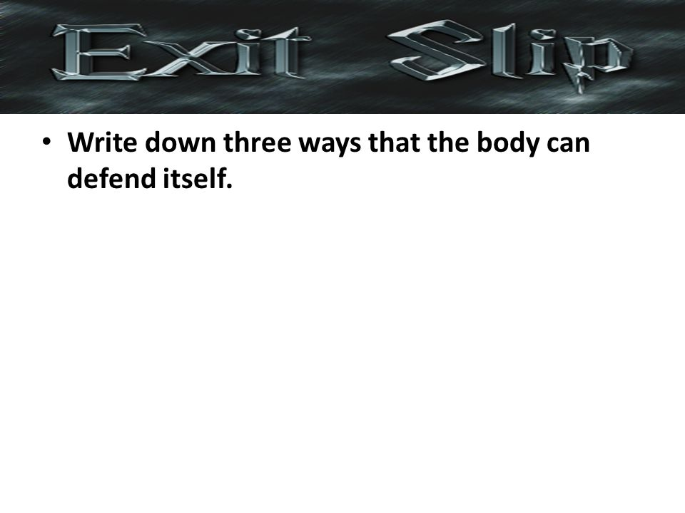 Write down three ways that the body can defend itself.