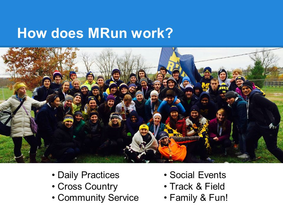 mrun.clubrunning.org (mrun.sexy) ●Lots of good information: o Practice times/locations o Meet schedule & social calendar o Routes and records o Contact information Questions?