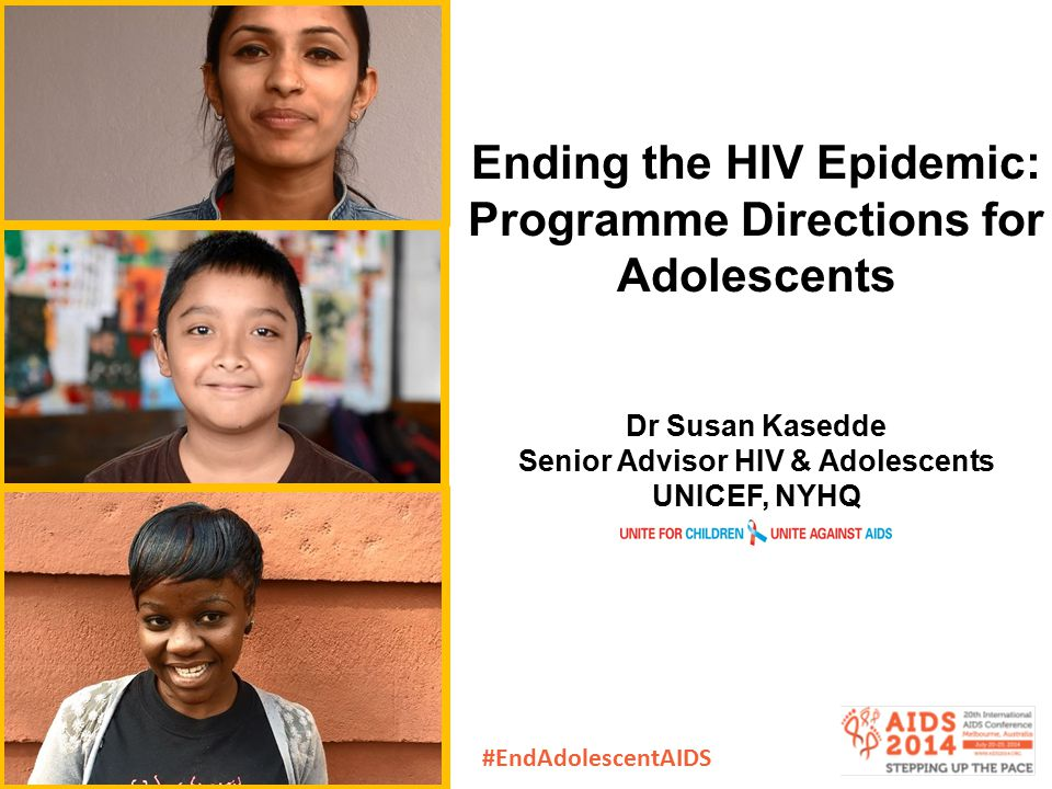 Ending the HIV Epidemic: Programme Directions for Adolescents Dr Susan Kasedde Senior Advisor HIV & Adolescents UNICEF, NYHQ #EndAdolescentAIDS