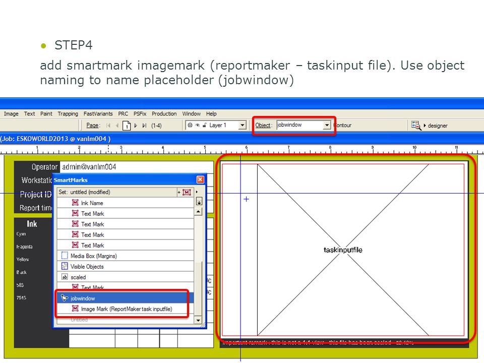 26 ●STEP4 add smartmark imagemark (reportmaker – taskinput file). Use object naming to name placeholder (jobwindow)