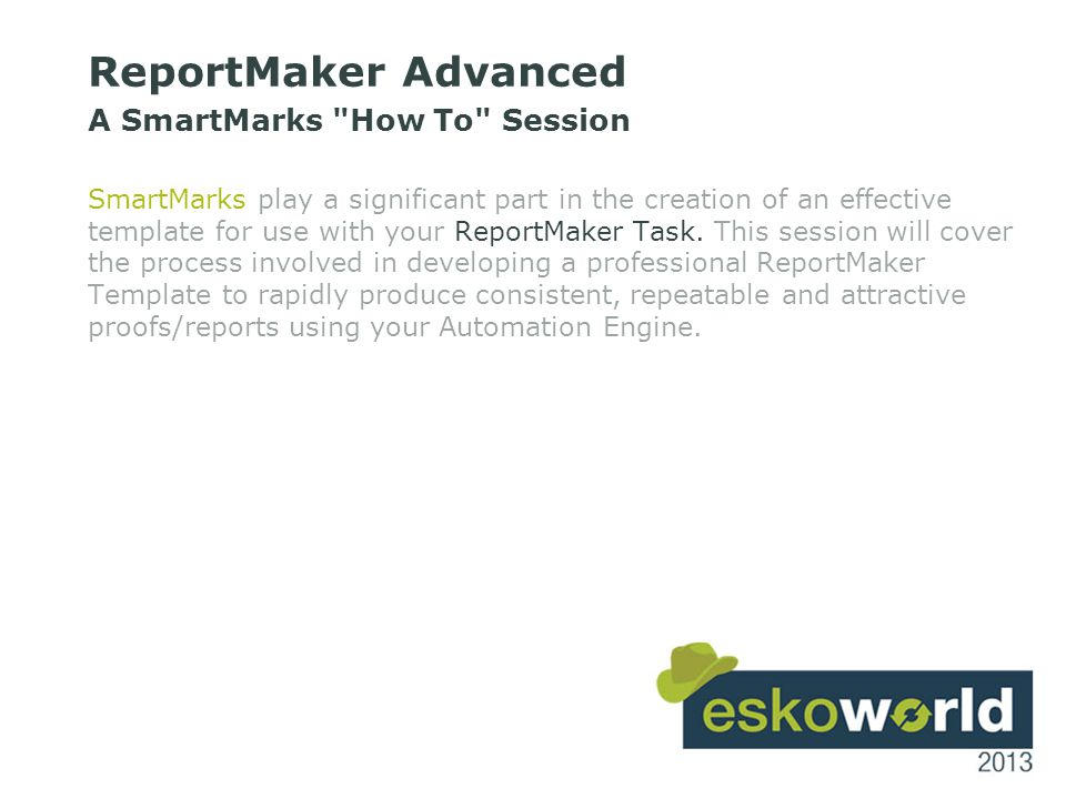 5 ReportMaker Advanced A SmartMarks How To Session SmartMarks play a significant part in the creation of an effective template for use with your ReportMaker Task.