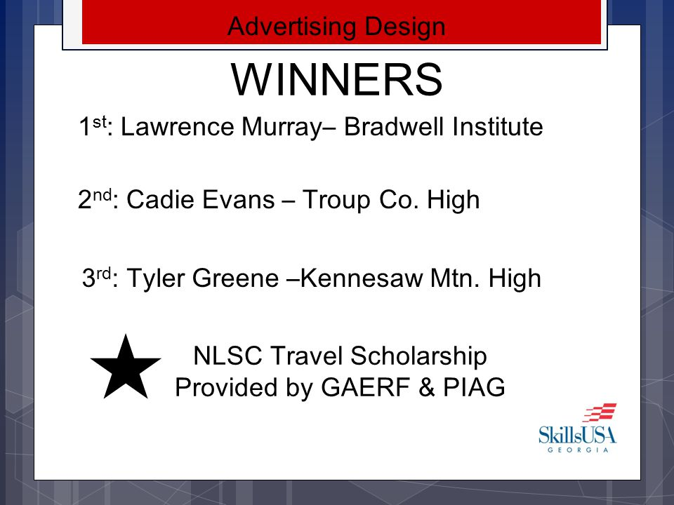 WINNERS Technical Computer Applications 1 st : Michael Buckley–Centennial High School 2 nd : Josh Trinidad– Cross Keys High School NLSC Travel Scholarship Provided by TIEGA