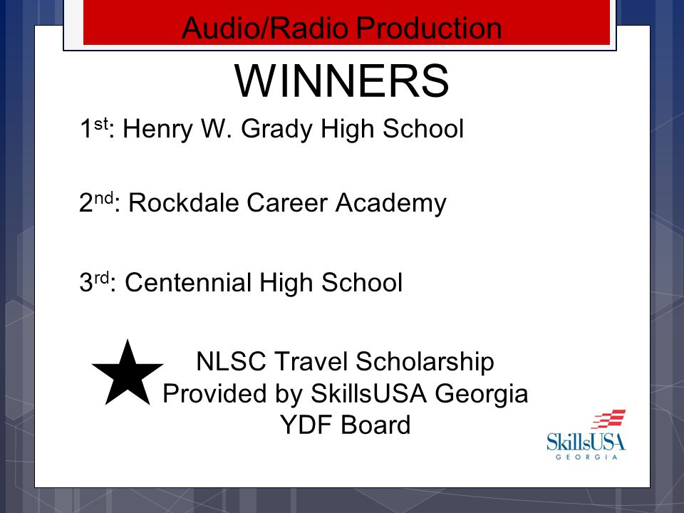 WINNERS Welding 1 st : Zach Bright– Cedartown High School 2 nd : Brandan Whitehead– Worth Co.