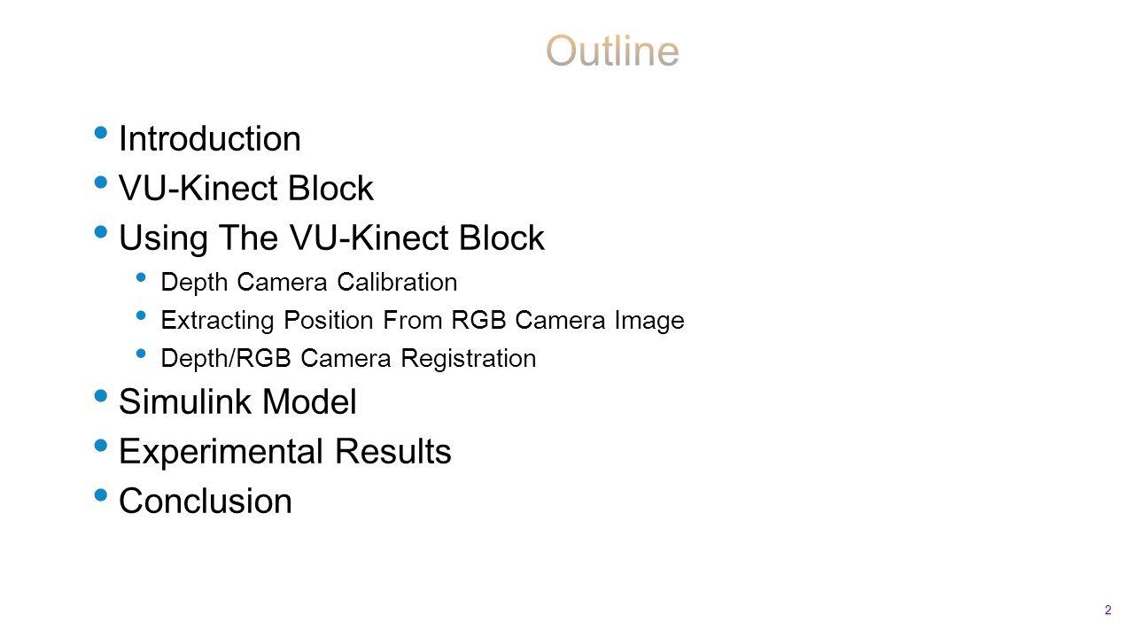 Introduction VU-Kinect Block Using The VU-Kinect Block Depth Camera Calibration Extracting Position From RGB Camera Image Depth/RGB Camera Registratio