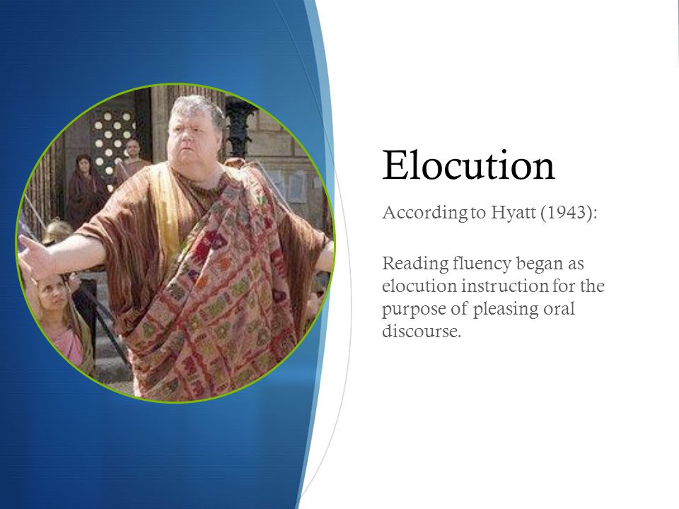 Elocution According to Hyatt (1943): Reading fluency began as elocution instruction for the purpose of pleasing oral discourse.