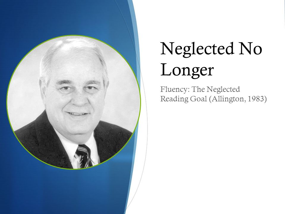 Neglected No Longer Fluency: The Neglected Reading Goal (Allington, 1983)