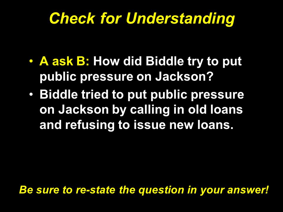 Check for Understanding A ask B: How did Biddle try to put public pressure on Jackson? Biddle tried to put public pressure on Jackson by calling in ol