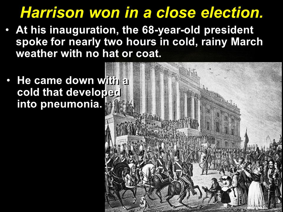 Harrison won in a close election. At his inauguration, the 68-year-old president spoke for nearly two hours in cold, rainy March weather with no hat o