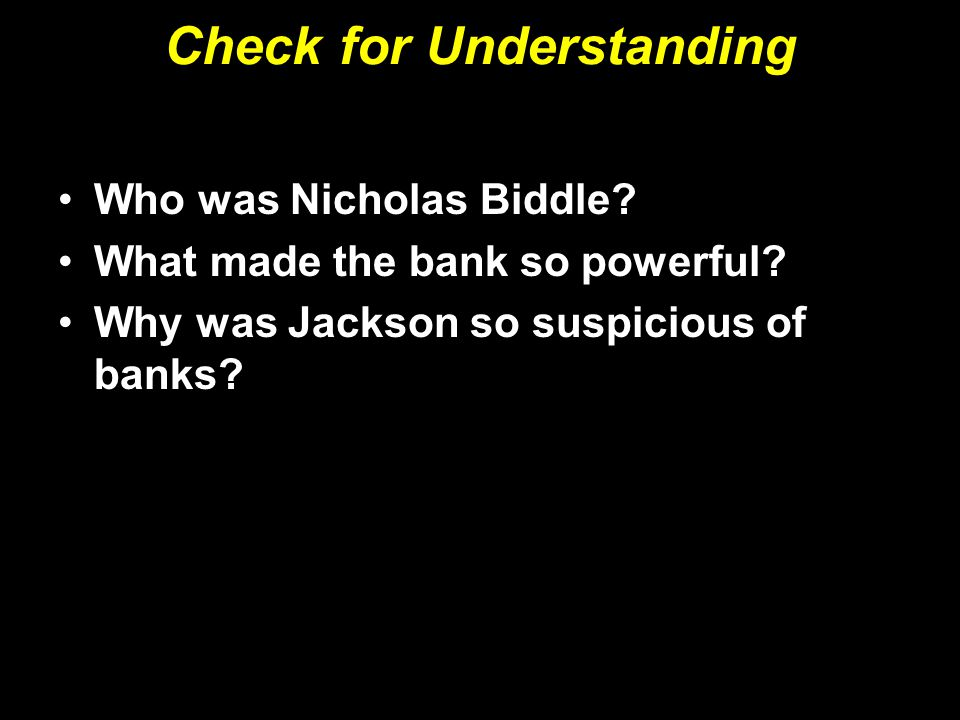 Check for Understanding Who was Nicholas Biddle? What made the bank so powerful? Why was Jackson so suspicious of banks?