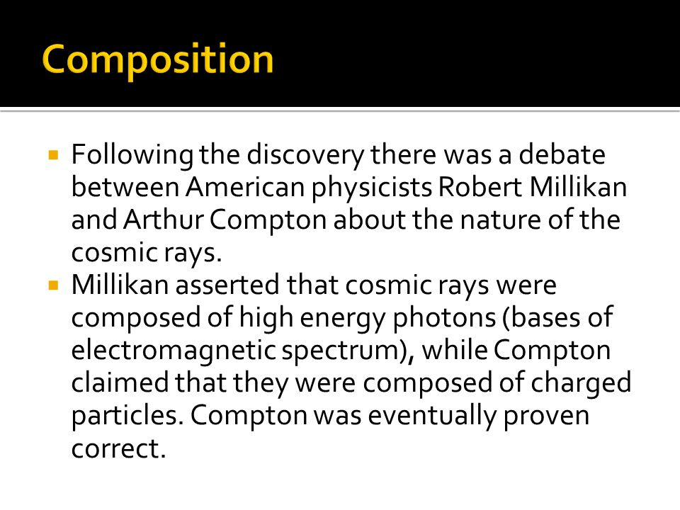  Following an experiment which involved cosmic rays passing through a cloud chamber, it was further proven that cosmic rays behaved like charged particles when passing through a magnetic field in the cloud chamber and therefore are not a form of electro-magnetic radiation.