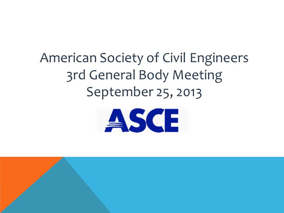 American Society of Civil Engineers 3rd General Body Meeting September 25, 2013