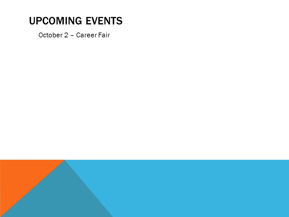 UPCOMING EVENTS October 2 – Career Fair