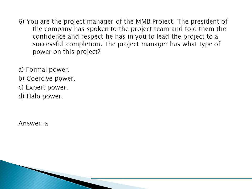 6) You are the project manager of the MMB Project.