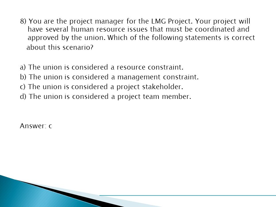 8) You are the project manager for the LMG Project.