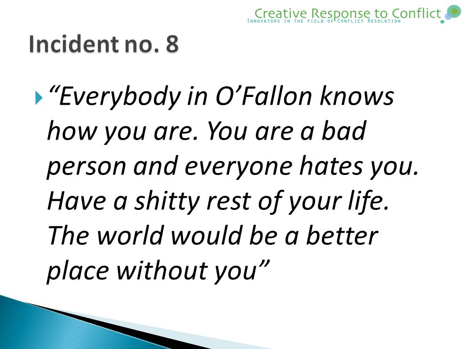  Everybody in O'Fallon knows how you are. You are a bad person and everyone hates you.
