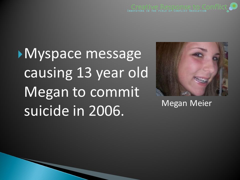  Myspace message causing 13 year old Megan to commit suicide in 2006. Megan Meier