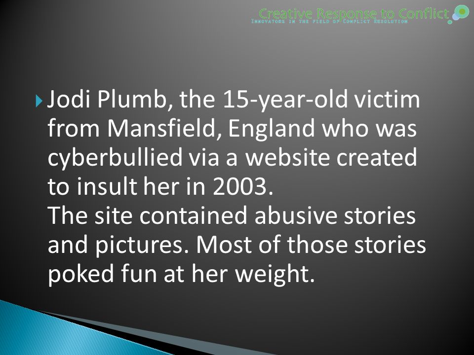  Jodi Plumb, the 15-year-old victim from Mansfield, England who was cyberbullied via a website created to insult her in 2003.
