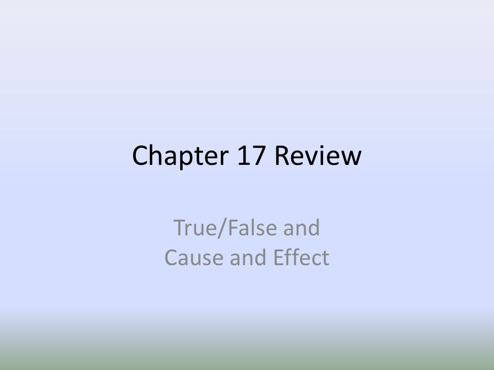 Chapter 17 Review True/False and Cause and Effect